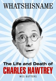 Whathisname – The Life and Death of Charles Hawtrey